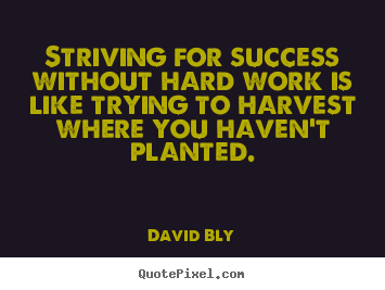 Great Quotes About Success Best Striving For Success Without Hard Work Is Like.david Bly Famous