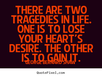 Make image quotes about success - There are two tragedies in life. one is to lose your heart's..