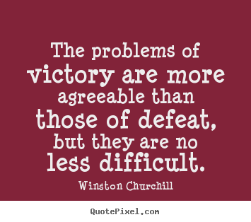 Make personalized image quotes about success - The problems of victory are more agreeable than those of defeat, but..