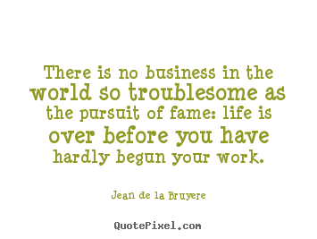Success quotes - There is no business in the world so troublesome as the pursuit..