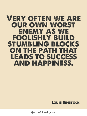 Louis Binstock picture quotes - Very often we are our own worst enemy as we foolishly.. - Success quotes
