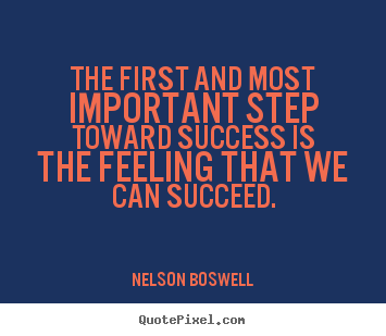 Success quotes - The first and most important step toward success is the..