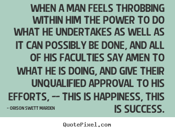 Success quotes - When a man feels throbbing within him the power to do what..