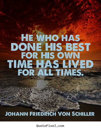 Quotes about success - He who has done his best for his own time has lived for all times.