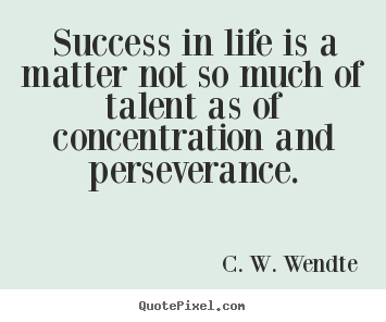 C. W. Wendte picture quote - Success in life is a matter not so much of talent.. - Success quotes