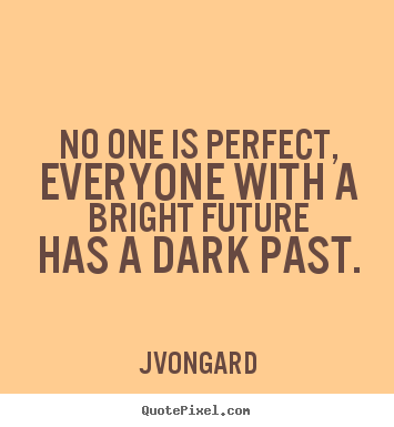 Sayings about success - No one is perfect, everyone with a bright..