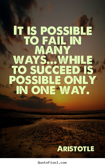 Aristotle picture quotes - It is possible to fail in many ways...while to succeed is.. - Success quotes
