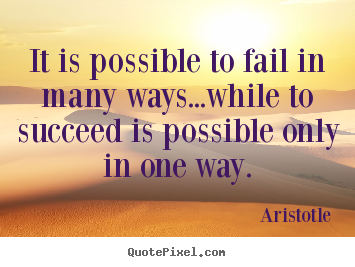 Aristotle picture quotes - It is possible to fail in many ways...while.. - Success quotes