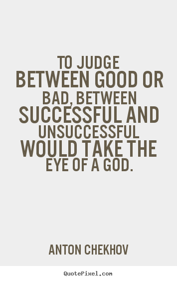 How to design picture sayings about success - To judge between good or bad, between successful and unsuccessful would..