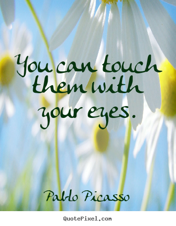 Pablo Picasso picture quotes - You can touch them with your eyes. - Success quote