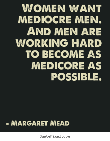 Success quotes - Women want mediocre men. and men are working..