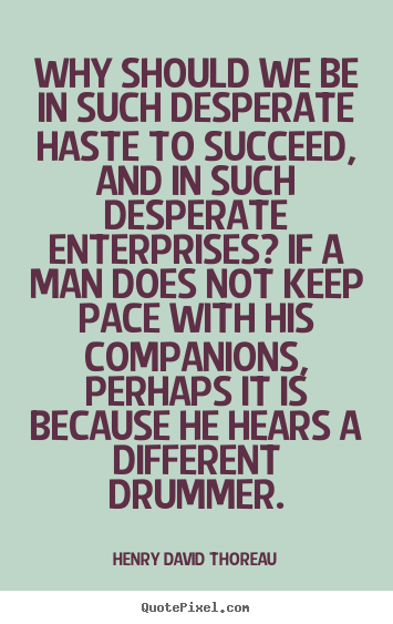 Why should we be in such desperate haste to.. Henry David Thoreau  success sayings