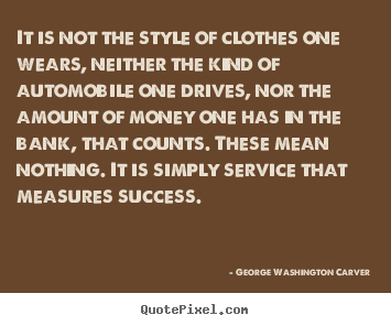 Make picture quotes about success - It is not the style of clothes one wears, neither the kind of..