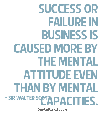Success quotes - Success or failure in business is caused more by the mental..