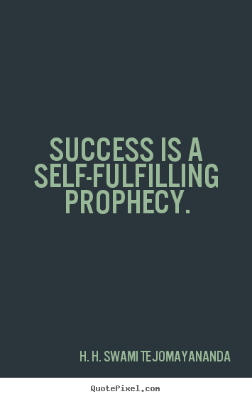 H. H. Swami Tejomayananda pictures sayings - Success is a self-fulfilling prophecy. - Success quote