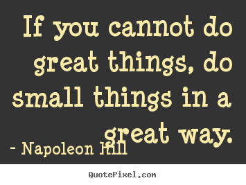Napoleon Hill picture quote - If you cannot do great things, do small.. - Success quotes