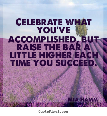 Mia Hamm Picture Quote Celebrate What Youve Accomplished But