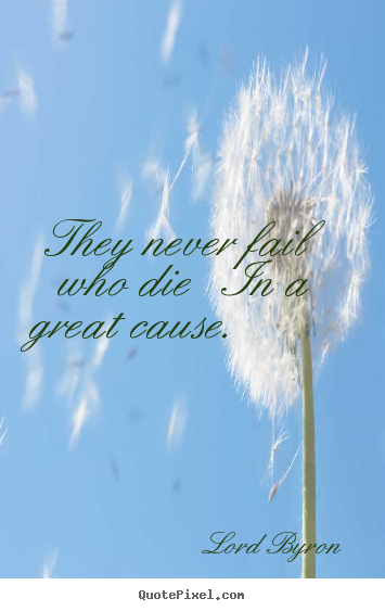 Make custom picture sayings about success - They never fail who die in a great cause.