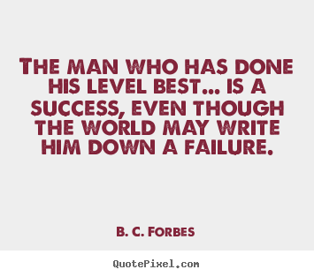 Success quote - The man who has done his level best... is a success, even..