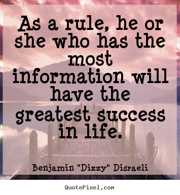 Success quotes - As a rule, he or she who has the most information..