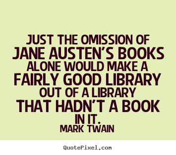 Diy picture quotes about success - Just the omission of jane austen's books alone would make..