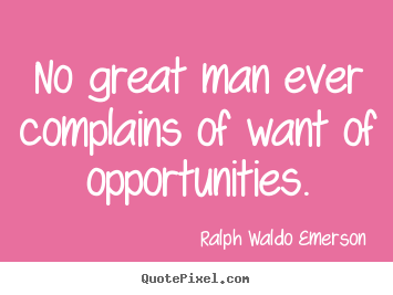 Quote about success - No great man ever complains of want of opportunities.