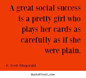Quotes about success - A great social success is a pretty girl who plays her..