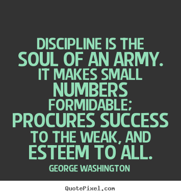 Quotes About Success Discipline Is The Soul Of An Army It Makes