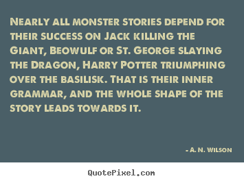 Success quote - Nearly all monster stories depend for their success..