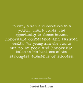 Orison Swett Marden picture quotes - To many a man, and sometimes to a youth, there comes the opportunity.. - Success quote