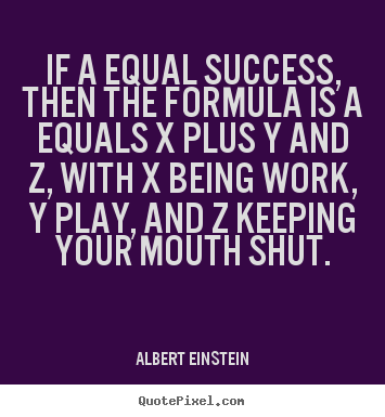 Success quote - If a equal success, then the formula is a equals x plus y and z,..