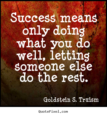 Success quotes - Success means only doing what you do well, letting..