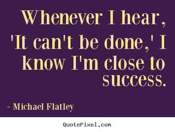 Make picture quotes about success - Whenever i hear, 'it can't be done,' i know i'm..
