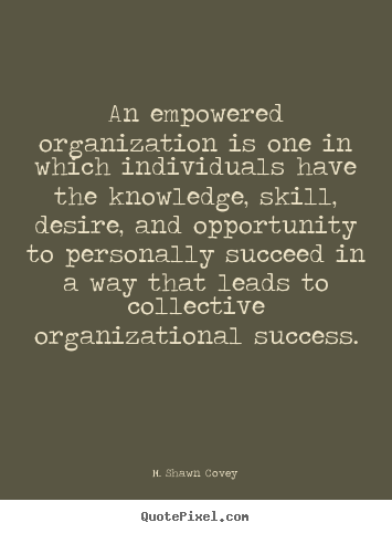 Success quote - An empowered organization is one in which individuals have the knowledge,..