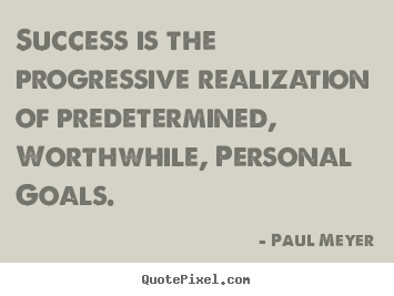 Paul Meyer photo quotes - Success is the progressive realization of predetermined,.. - Success quotes