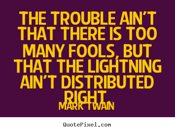 Create custom picture quotes about success - The trouble ain't that there is too many fools,..