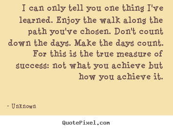 Success quotes - I can only tell you one thing i've learned...