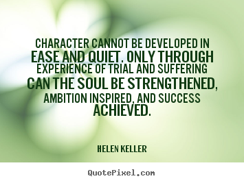 Success quotes character cannot be developed in ease and helen keller success sayings make custom picture quotes about success character cannot be developed in ease and quiet altavistaventures Image collections