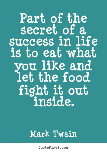 Success quotes - Part of the secret of a success in life is to eat..