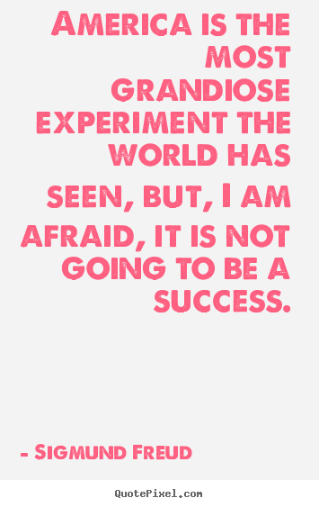 Success quotes - America is the most grandiose experiment the world has seen,..