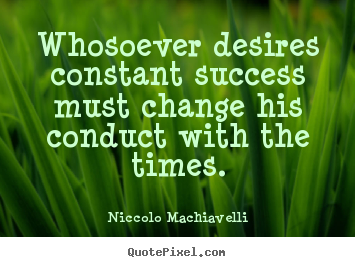 Quotes about success - Whosoever desires constant success must change..