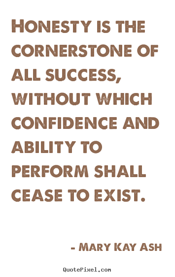 Mary Kay Ash picture quote - Honesty is the cornerstone of all success, without which confidence and.. - Success quote