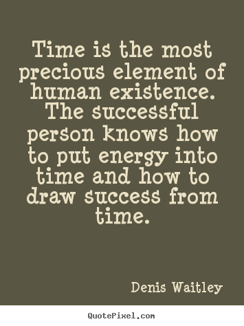 Make personalized image quotes about success - Time is the most precious element of human existence. the..