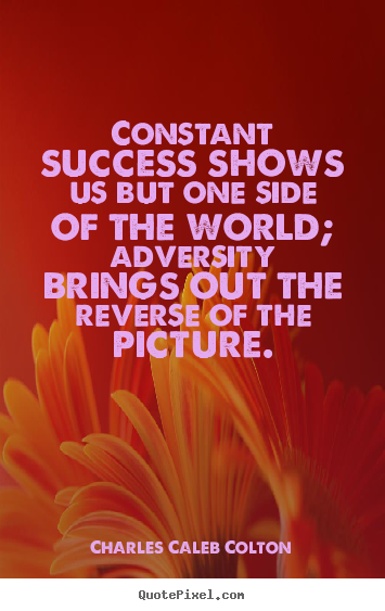 Success quotes - Constant success shows us but one side of the world; adversity..
