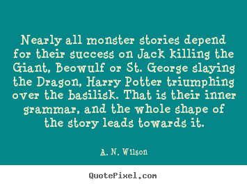 Quotes about success - Nearly all monster stories depend for their success on jack killing..