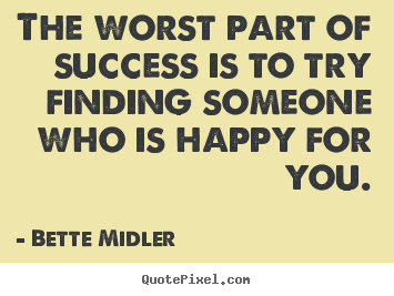 Success quotes - The worst part of success is to try finding ...
