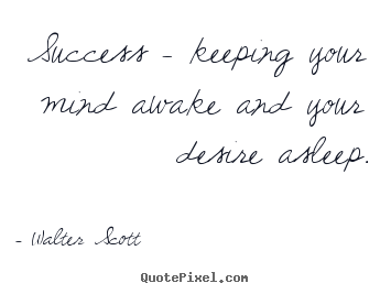 Success quotes - Success - keeping your mind awake and your desire asleep.