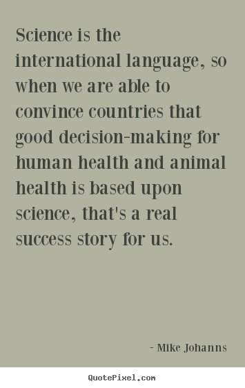 Quote about success - Science is the international language, so when we are able to convince..