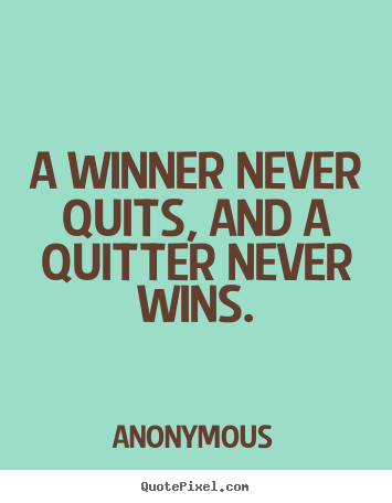 Winner Quotes New Success Quotes  A Winner Never Quits And A Quitter Never Wins.