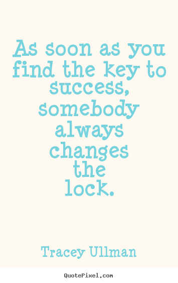 Success quotes - As soon as you find the key to success, somebody always changes the lock.